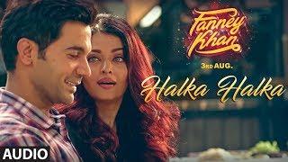 Halka Halka Full Audio Song   FANNEY KHAN   Aishwarya Rai Bachchan   Rajkummar Rao