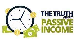 The TRUTH About Passive Income NO ONE Tells You About!