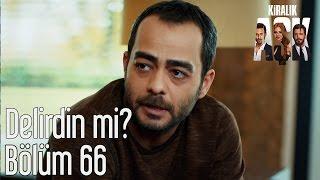 Kiralık Aşk 66. Bölüm - Delirdin mi?