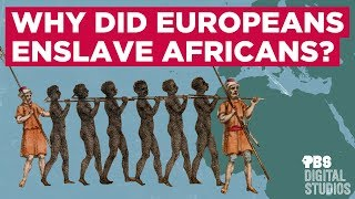 Why Did Europeans Enslave Africans?
