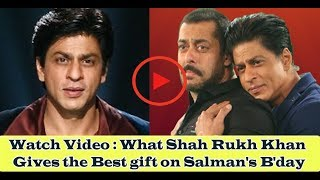 Watch Video : What Shah Rukh Khan Gives the Best gift on Salman