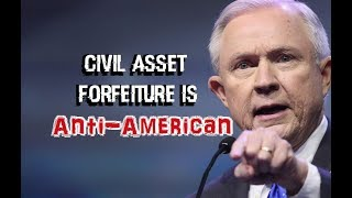 Civil Asset Forfeiture is Anti-American - Jeff Sessions
