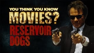 Reservoir Dogs - You Think You Know Movies?