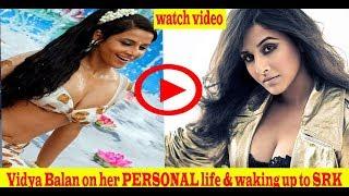 Vidya Balan on her PERSONAL life & waking up to SRK