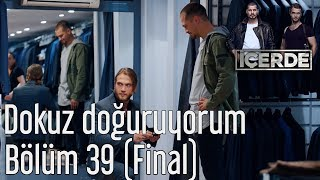 İçerde 39. Bölüm (Final) -  Dokuz Doğuruyorum