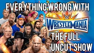 Everything Wrong With Wrestlemania 33 (The Full Uncut Show)