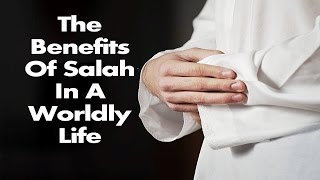 The Benefits Of Salah In A Worldly Life - Mufti Menk