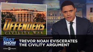 Trevor Noah EVISCERATES the Civility Argument | The Daily Show