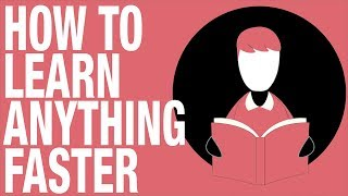How To Learn Anything Faster - 5 Tips to Increase your Learning Speed (Feat. Project Better Self)