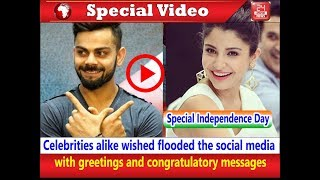 Special Independence : Celebrities alike wished flooded the social media  with greetings messages