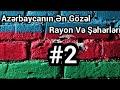 Azerbaycanin En Gozel 10 Rayonu #2mp3