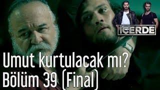 İçerde 39  Bölüm (Final) - Umut Kurtulacak mı?
