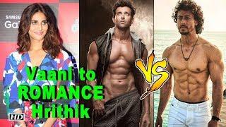 Hrithik v/s Tiger: Vaani to ROMANCE Hrithik