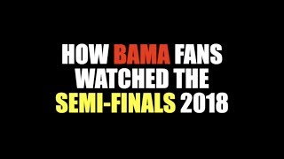 How Bama Fans Watched The Semi Finals 2018