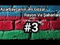Azerbaycanin En Gozel 7 Rayonu #3mp3