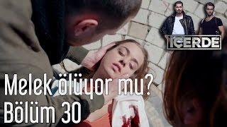 İçerde 30. Bölüm - Melek Ölüyor mu?
