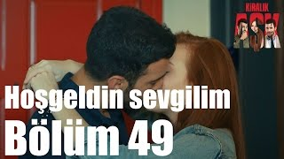 Kiralık Aşk 49. Bölüm - Hoşgeldin Sevgilim