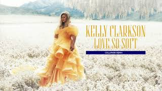 Kelly Clarkson - Love So Soft (Collipark Remix) [Official Audio]
