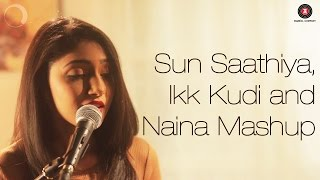 Sun Saathiya, Ikk Kudi & Naina Mashup   ABCD2, Udta Punjab, Dangal   Shriya Pareek Songs