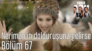 Kiralık Aşk 67. Bölüm - Neriman