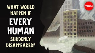 What would happen if every human suddenly disappeared? - Dan Kwartler