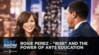 "Rosie Perez - ""Rise"" and the Power of Arts Education 