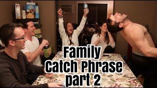 Family Catch Phrase Pt 2