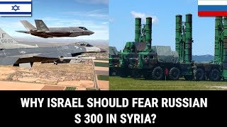WHY ISRAEL SHOULD FEAR RUSSIAN S 300 IN SYRIA?