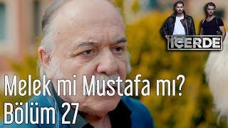 İçerde 27. Bölüm - Melek mi Mustafa mı?
