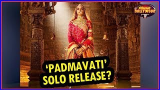 'Padmavati' To Get A Solo Release? | Bollywood News
