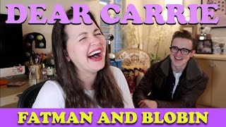 Fatman and Blobin | DEAR CARRIE