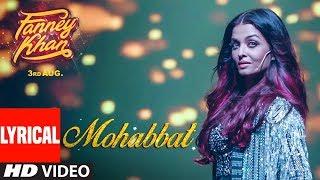 FANNEY KHAN: Mohabbat Lyrical Video   Aishwarya Rai Bachchan   Sunidhi Chauhan   Tanishk Bagchi
