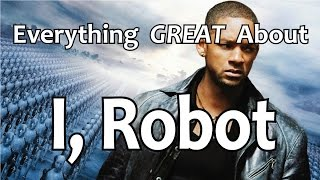 Everything GREAT About I, Robot!