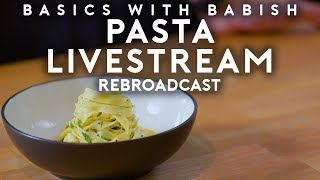 Livestream #3 Pasta | Basics with Babish