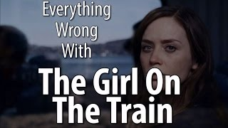 Everything Wrong With The Girl On The Train