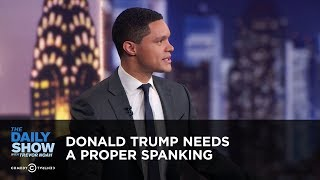 Donald Trump Needs a Proper Spanking - Between the Scenes   The Daily Show