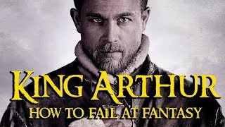 King Arthur - How To Fail At Fantasy