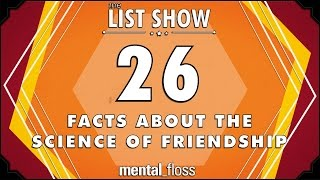 26 Facts about the Science of Friendship - mental_floss List Show Ep. 409