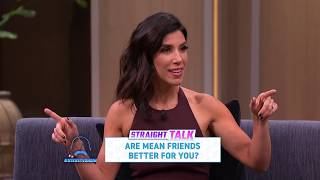 Straight Talk: Is a Mean Friend the Best Friend?
