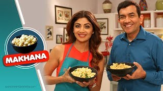 Makhana Mazaa | Shilpa Shetty Kundra | Sanjeev Kapoor | Healthy Recipes | The Art Of Loving Food