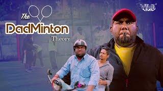 The Dadminton Theory | Viva