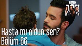 Kiralık Aşk 66. Bölüm - Hasta mı Oldun Sen?