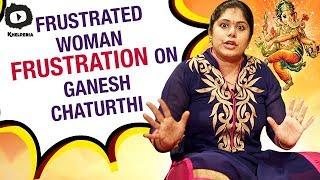 Frustrated Woman FRUSTRATION on Ganesh Chaturthi Celebrations | Sunaina | Khelpedia
