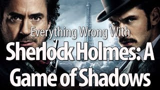 Everything Wrong With Sherlock Holmes: A Game of Shadows