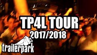TRAILERPARK TP4L Tour Teaser 2017/2018