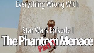 Everything Wrong With Star Wars Episode I: The Phantom Menace, Part 1