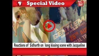 Special Video : Reactions of  Sidharth on  long kissing scene with Jacqueline