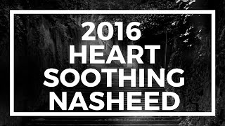 2016-- Heart Soothing Nasheed --Must Watch
