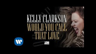 Kelly Clarkson - Would You Call That Love [Official Audio]