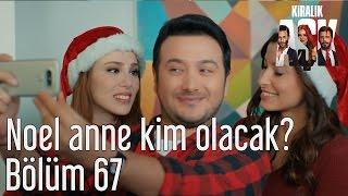 Kiralık Aşk 67. Bölüm - Noel Anne Kim Olacak?